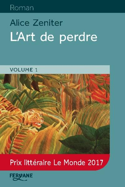 art de perdre (L') : roman. Volume1 | Zeniter, Alice. Auteur