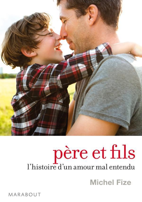 Pere Et Fils ; L'Histoire D'Un Amour Mal Entendu