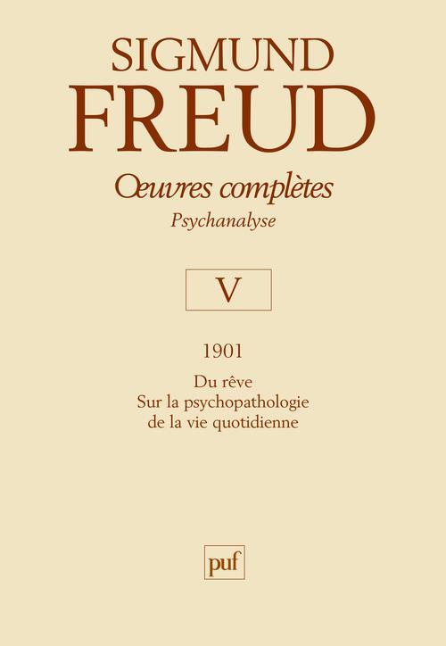 Oeuvres Completes ; Psychanalyse T. 5 ; 1901 Psychopathologie De La Vie Quotidienne