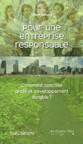 Pour Une Entreprise Responsable ; Comment Concilier Profit Et Developpement Durable ?