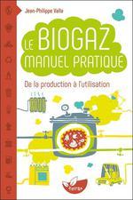 Couverture de Le biogaz ; manuel pratique