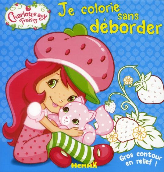 Charlotte Aux Fraises ; Je Colorie Sans Deborder