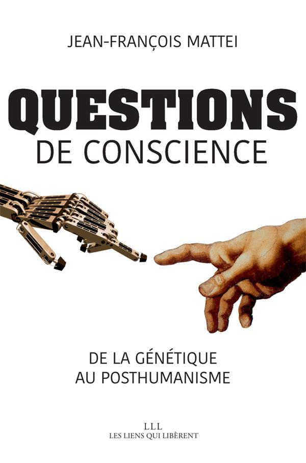 Questions de conscience ; de la génétique au posthumanisme