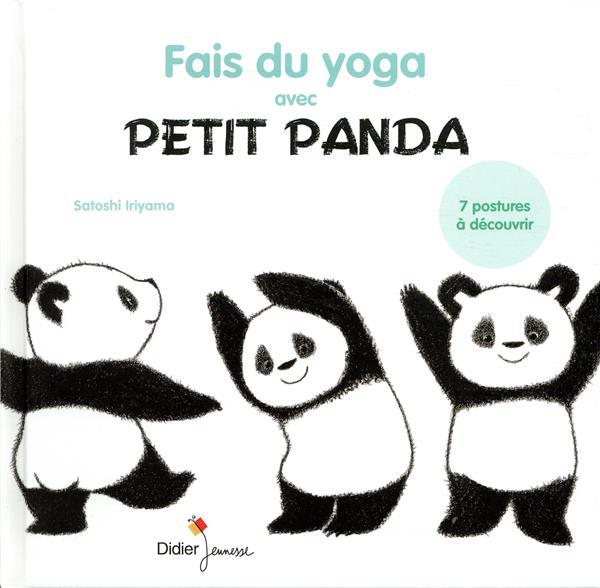 Fais du yoga avec Petit Panda : 7 postures à découvrir | Iriyama, Satoshi. Auteur