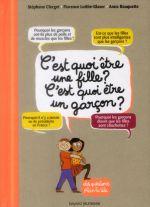 c'est quoi être une fille, c'est quoi être un garçon ? - Florence Lotthe-Glaser, Stephane  Clerget, Anne  Rouquette