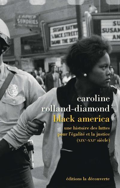 Black america ; une histoire des luttes pour l'égalité et la justice (xix-xxie siècle)