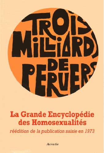 GRANDE ENCYCLOPEDIE DES HOMOSEXUALITES : TROIS MILLIARDS DE PERVERS