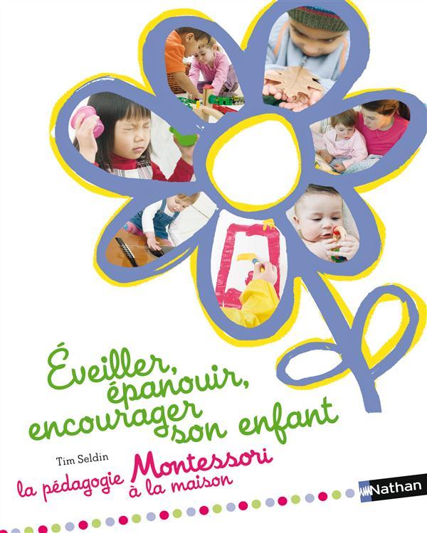 Eveiller, Epanouir, Encourager Son Enfant ; La Pedagogie Montessori A La Maison