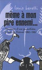 Couverture de Même à mon pire ennemi...souvenirs d'une parenthese : fresnes 1980-1985