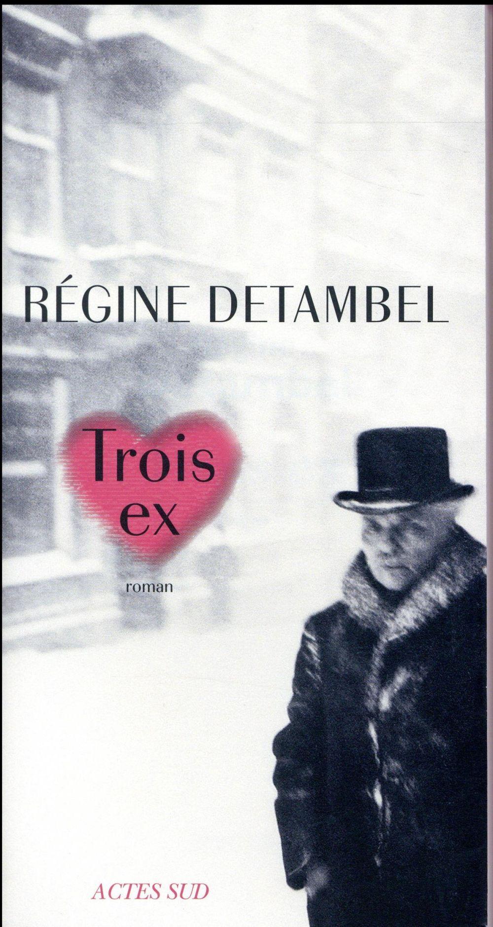 Trois ex : roman | Detambel, Régine. Auteur