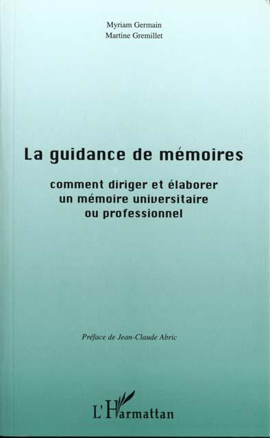La Guidance De Memoires ; Comment Rediger Et Elaborer Un Memoire Universitaire Ou Professionnel