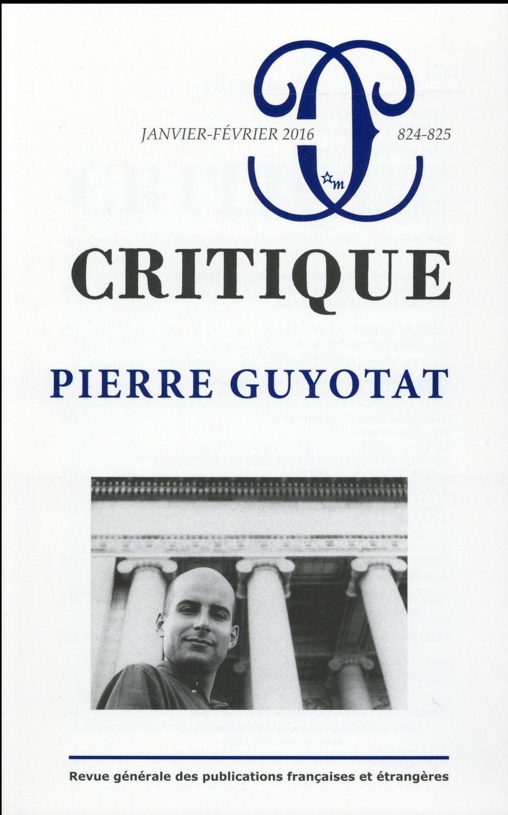 CRITIQUE 824-825 : PIERRE GUYOTAT