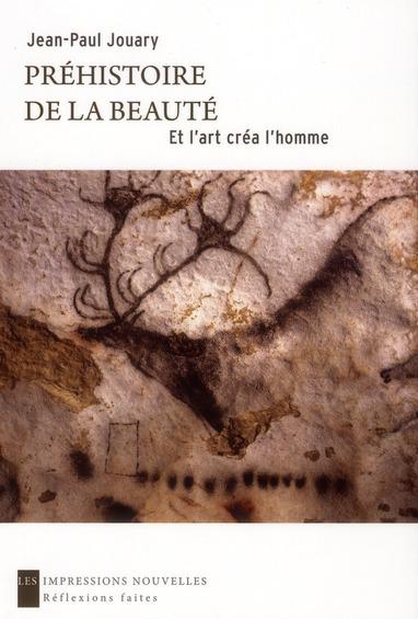 PREHISTOIRE DE LA BEAUTE : ET L'ART CREA L'HOMME
