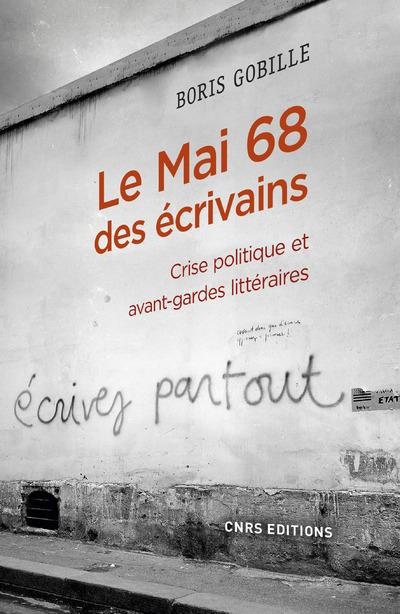 LE MAI 68 DES ECRIVAINS - CRISE POLITIQUE ET AVANT-GARDE LITTERAIRES