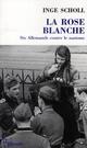 LA ROSE BLANCHE : SIX ALLEMANDS CONTRE LE NAZISME