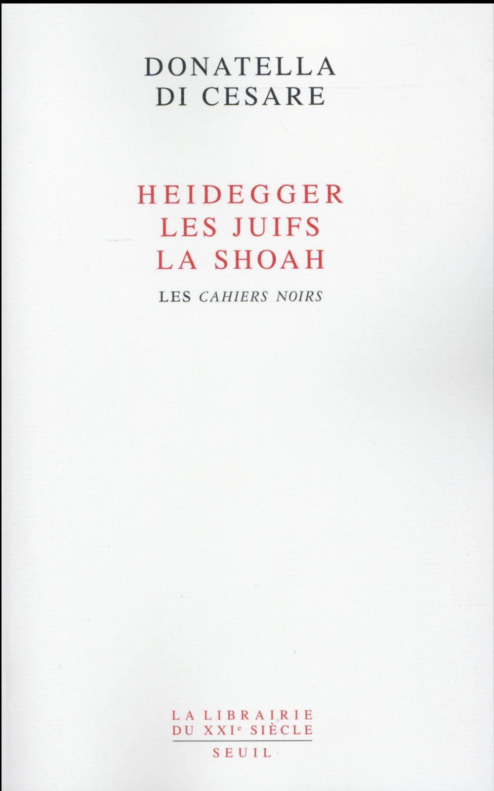 HEIDEGGER, LES JUIFS, LA SHOAH / LES CAHIERS NOIRS
