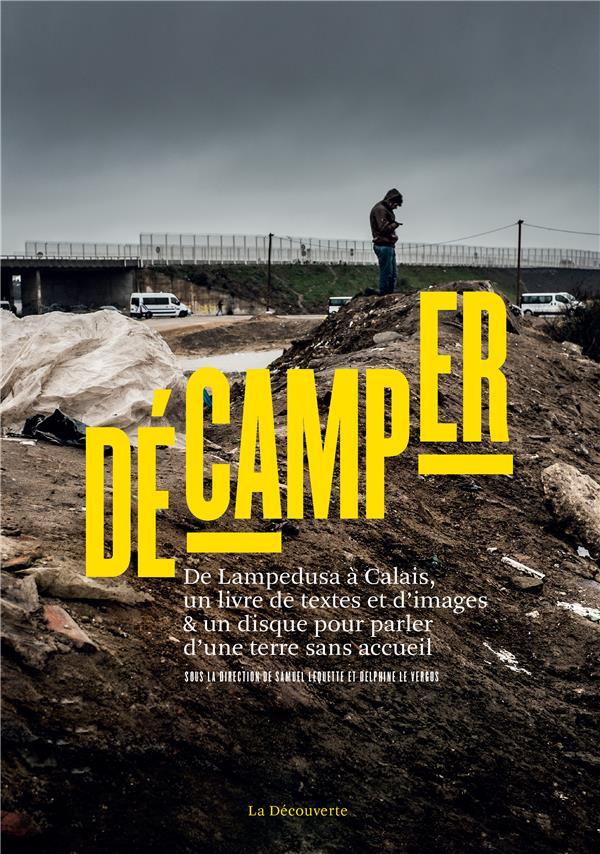 Décamper ; de lampedusa à calais, un livre de textes et d'images & un disque pour parler d'une terre sans accueil