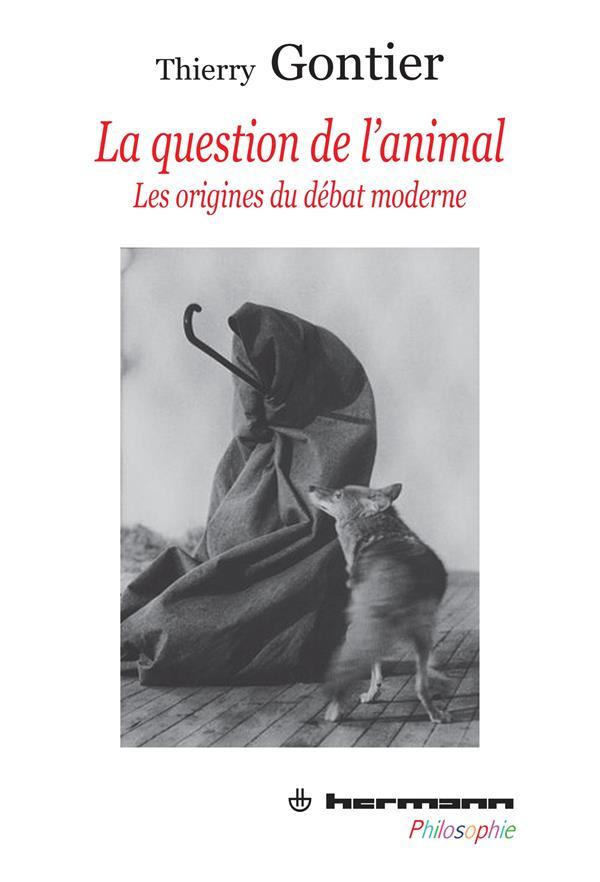 LA QUESTION DE L'ANIMAL, LES ORIGINES DU DEBAT MODERNE