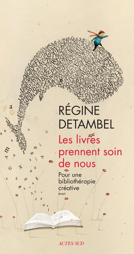 livres prennent soin de nous (Les ) : Pour une bibliothérapie créative : essai | Detambel, Régine. Auteur