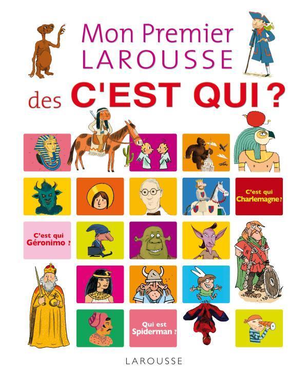 Mon Premier Larousse Des C'Est Qui ? (Edition 2010)
