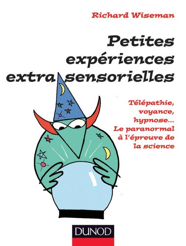 Petites Experiences Extra-Sensorielles ; Telepathie, Voyance, Hypnose... Le Paranormal A L'Epreuve De La Science
