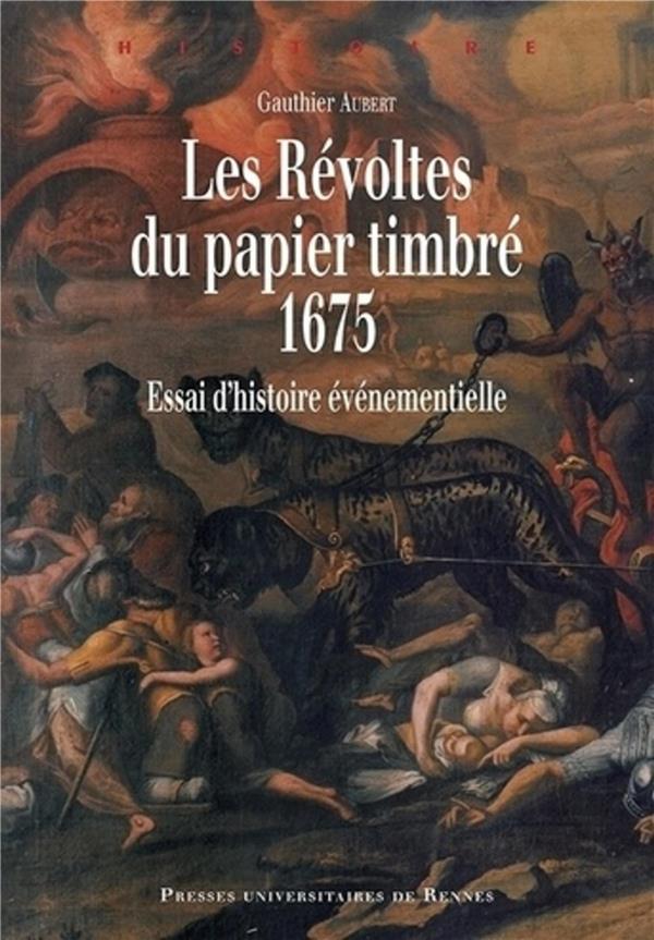 LES REVOLTES DU PAPIER TIMBRE 1675, ESSAI D'HISTOIRE EVENEMENTIELLE