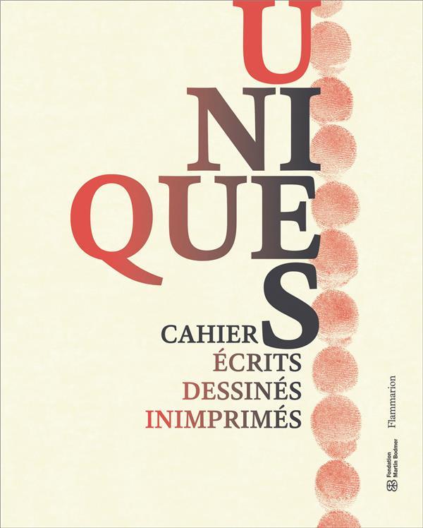UNIQUE(S) : CAHIERS, ECRITS DESSINES, INIMPRIMES
