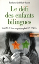 LE DEFI DES ENFANTS BILINGUES : GRANDIR ET VIVRE EN PARLANT PLUSIEURS LANGUES