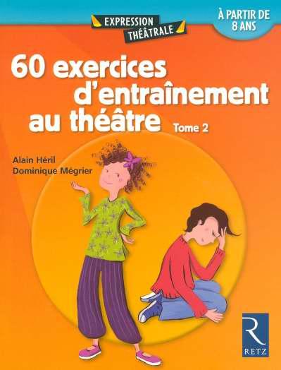 60 Exercices D'Entrainement Au Theatre Tome 2