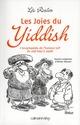 LES JOIES DU YIDDISH : L'ENCYCLOPEDIE DE L'HUMOUR JUIF DE ALEF BAYS A ZAYDE