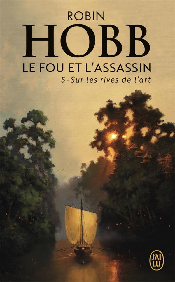 Fou et l'assassin, tome 5 (Le) : Sur les rives de l'art | Hobb, Robin. Auteur