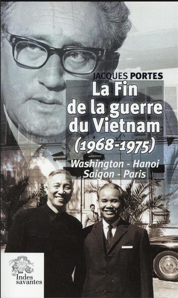 LA FIN DE LA GUERRE DU VIETNAM (1968-1975) WASHINGTON, HANOI, SAIGON, PARIS