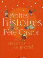 Couverture de Petites histoires du Père Castor pour devenir plus grand