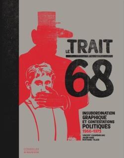 LE TRAIT 68 : INSUBORDINATION GRAPHIQUE ET CONTESTATIONS POLITIQUES 1966-1973