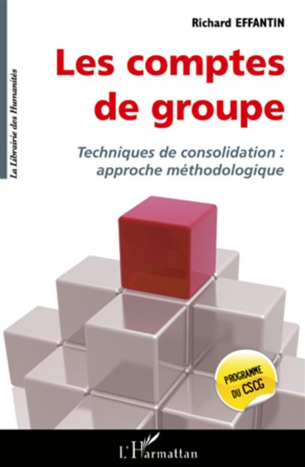 Les Comptes De Groupe ; Techniques De Consolidation : Approche Methodologqiue