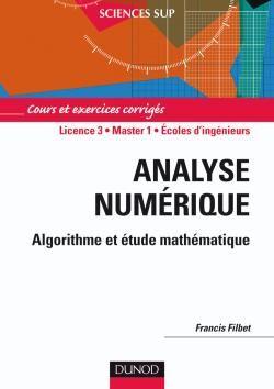 Analyse Numerique ; Algorithme Et Etude Mathematique