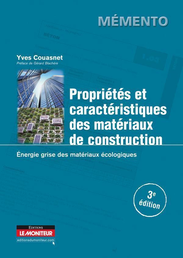 Proprietes Et Caracteristiques Des Materiaux De Construction ; Energie Grise Des Materiaux Ecologiques (3e Edition)