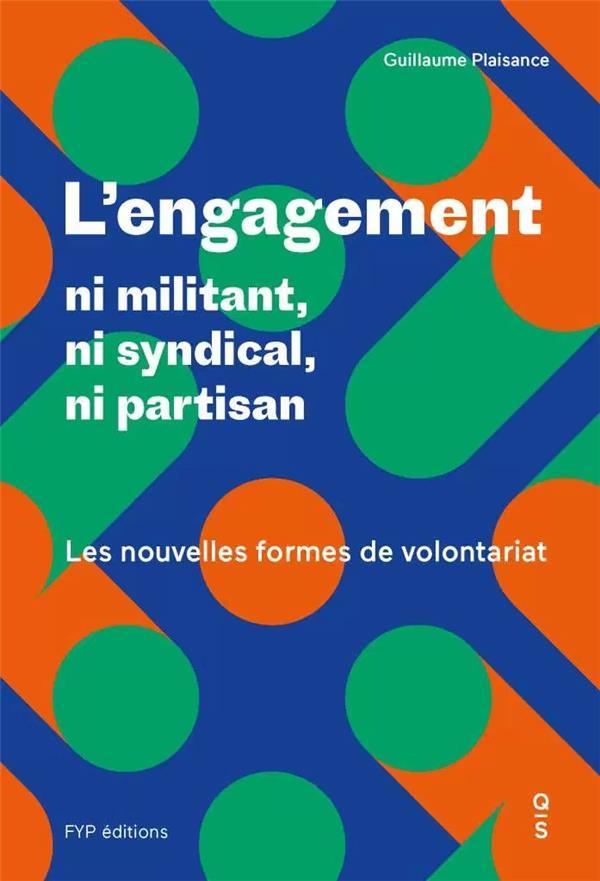 L'engagement ; ni syndical, ni partisan, ni militant; les nouvelles formes de volontariat