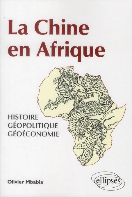 La Chine En Afrique Histoire Geopolitque Geoeconomie