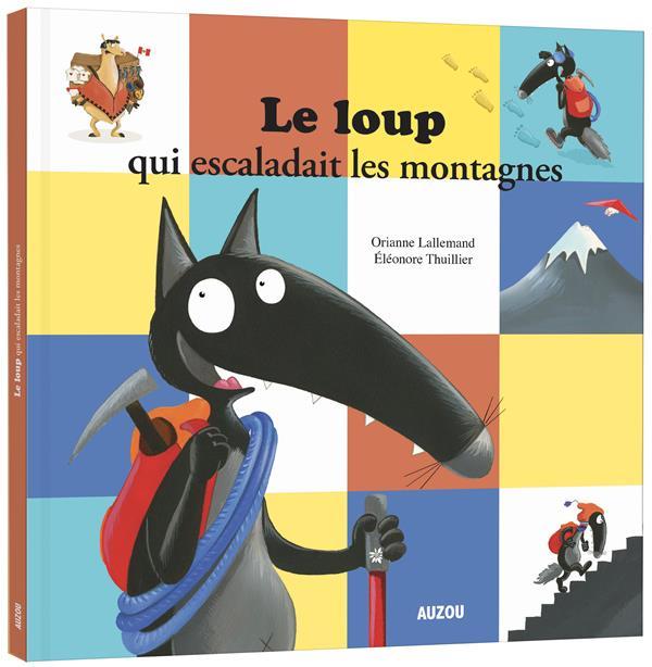 loup qui escaladait les montagnes (Le) | Lallemand, Orianne. Auteur