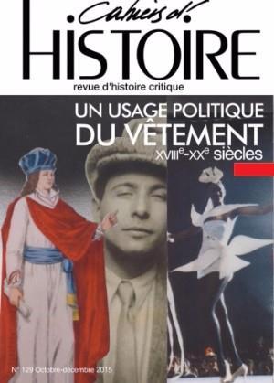 CAHIERS D'HISTOIRE 129 : UN USAGE POLITIQUE DU VETEMENT