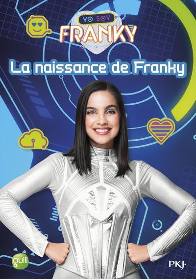 Yo Soy Franky T.1 ; La Naissance De Franky