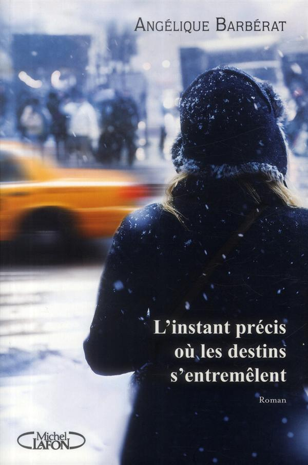 instant précis où les destins s'entremêlent (L') : roman | Barbérat, Angélique. Auteur
