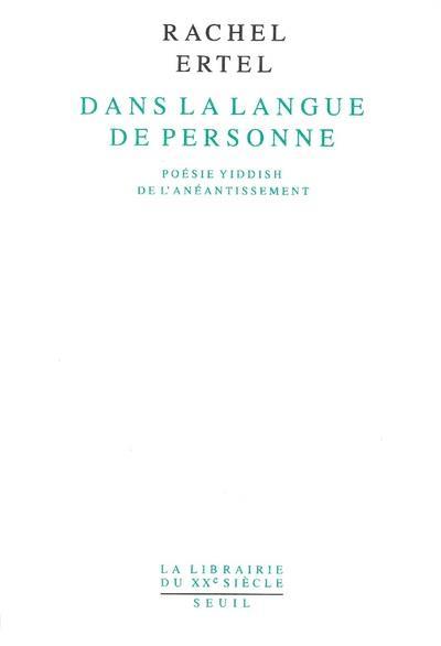 DANS LA LANGUE DE PERSONNE : POESIE YIDDISH DE L'ANEANTISSEMENT
