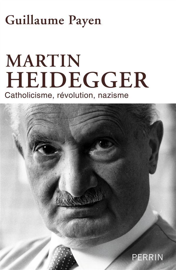 MARTIN HEIDEGGER : CATHOLICISME, REVOLUTION, NAZISME