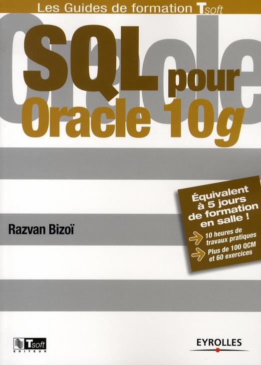 Sql Pour Oracle 10g. Equivalent A 5 Jours De Formation En Salle ! 10 Heures De Travaux Pratiques. Pl