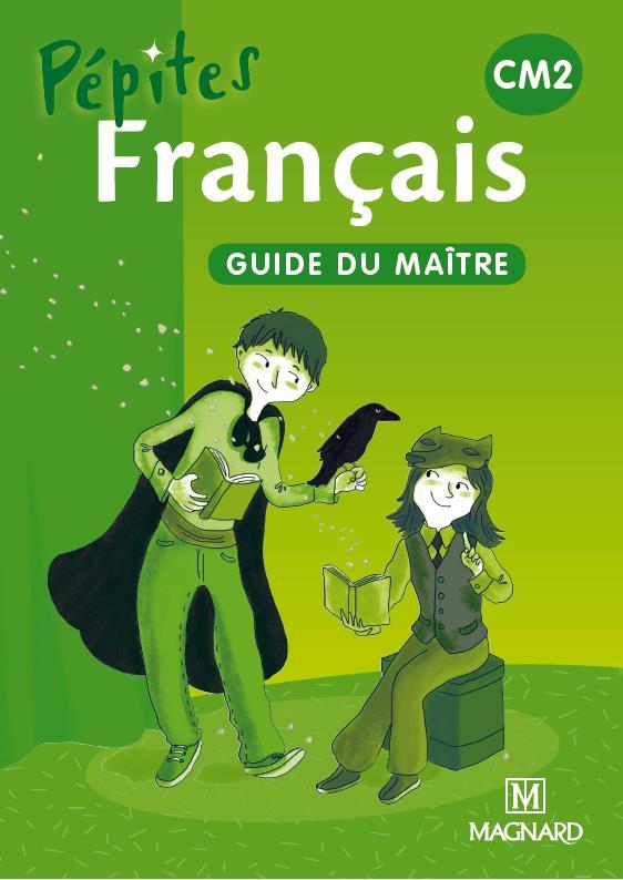 Pepites; Francais ; Cm2 ; Guide Du Maitre