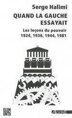 Couverture de Quand la gauche essayait ; les leçons du pouvoir 1924, 1936, 1944, 1981 (3e édition)