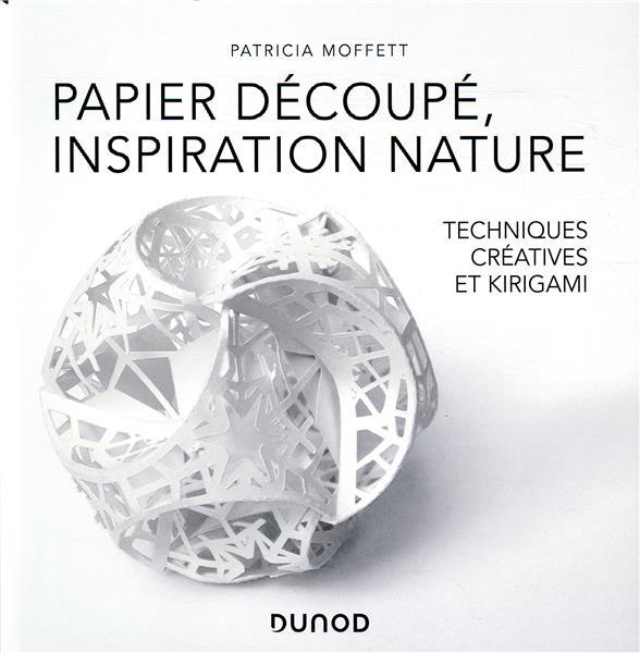 Papier découpé, inspiration nature : techniques créatives et kirigami | Moffett, Patricia. Auteur