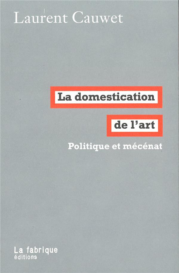 LA DOMESTICATION DE L'ART : POLITIQUE ET MECENAT